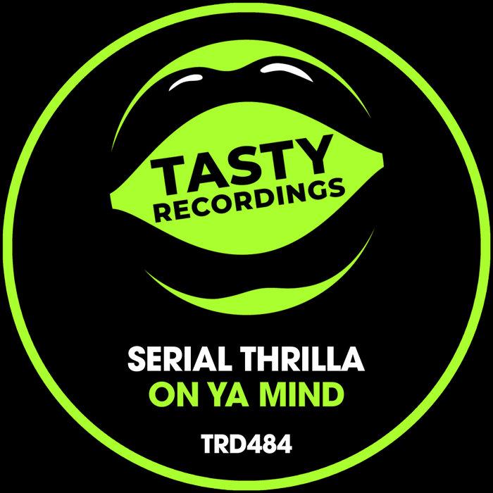 SERIAL THRILLA - On Ya Mind