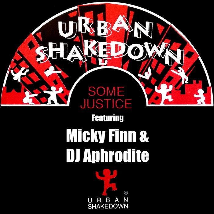 URBAN SHAKEDOWN/MICKY FINN/APHRODITE - Some Justice