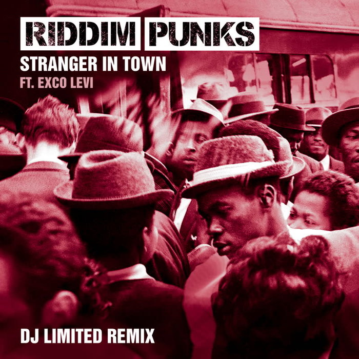 RIDDIM PUNKS/EXCO LEVI/DJ LIMITED - Stranger In Town