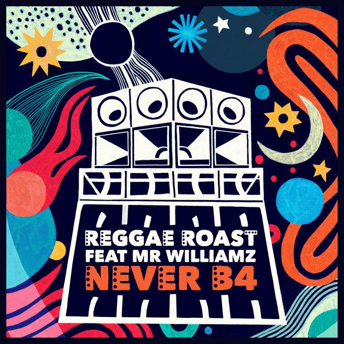 REGGAE ROAST feat MR WILLIAMZ - Never B4