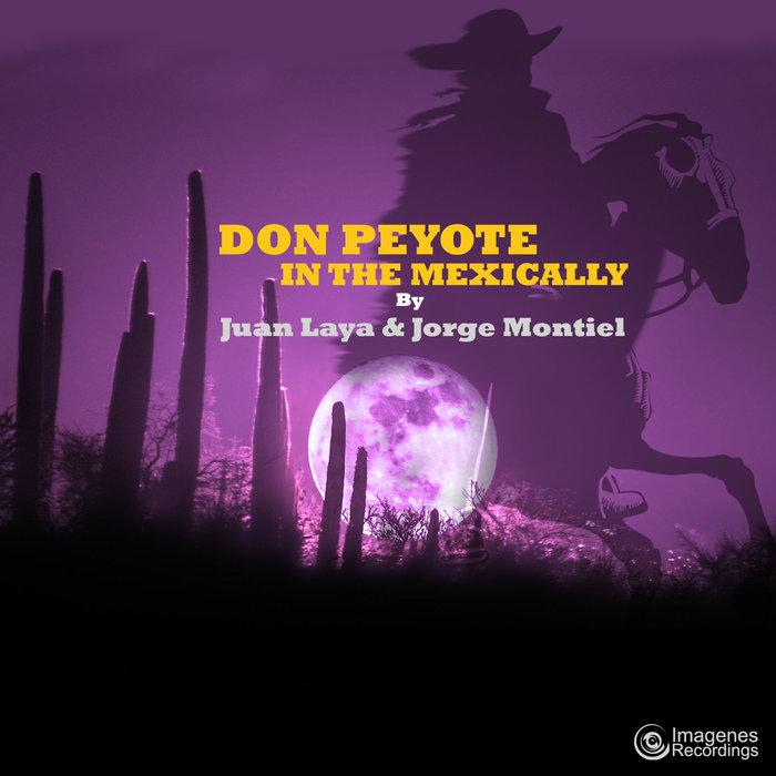 JUAN LAYA & JORGE MONTIEL - Don Peyote In The Mexically