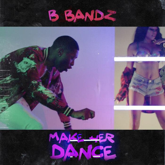 BBANDZ - Make Her Dance