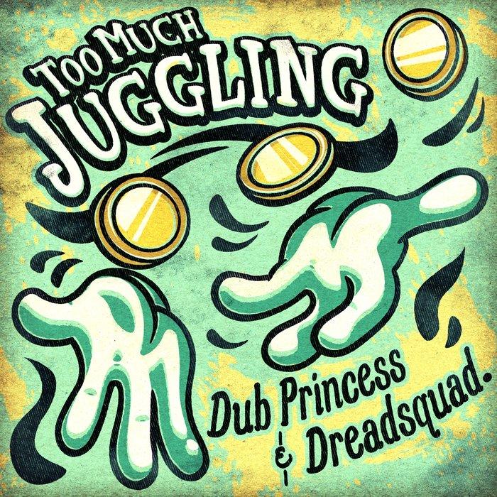 DUB PRINCESS & DREADSQUAD - Too Much Juggling