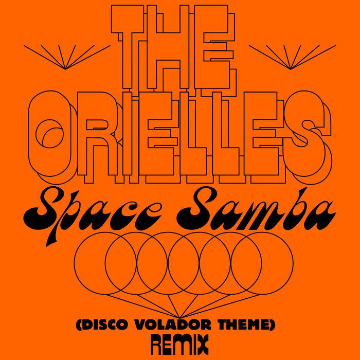 THE ORIELLES - Space Samba (Disco Volador Theme) (Sensory Arm Remixes)