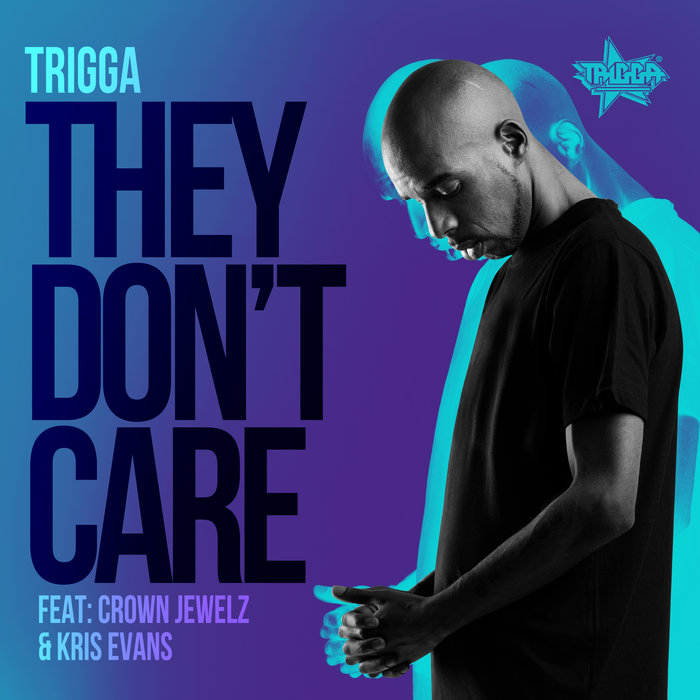 TRIGGA/CROWN JEWELZ/KRIS EVANS - They Don't Care