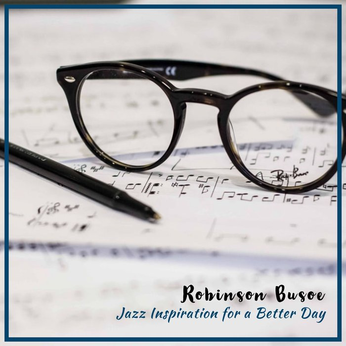 ROBINSON BUSOE - Jazz Inspiration For A Better Day