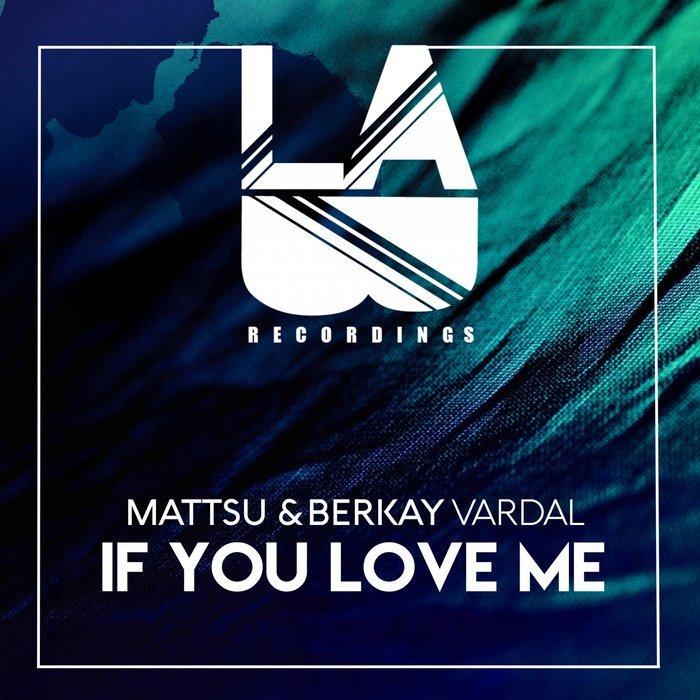 BERKAY VARDAL/MATTSU - If You Love Me