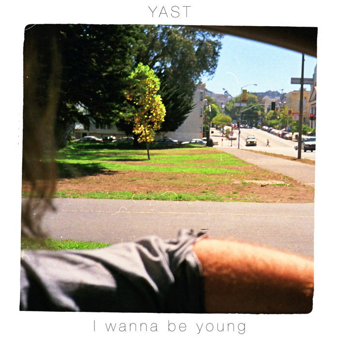 YAST - I Wanna Be Young