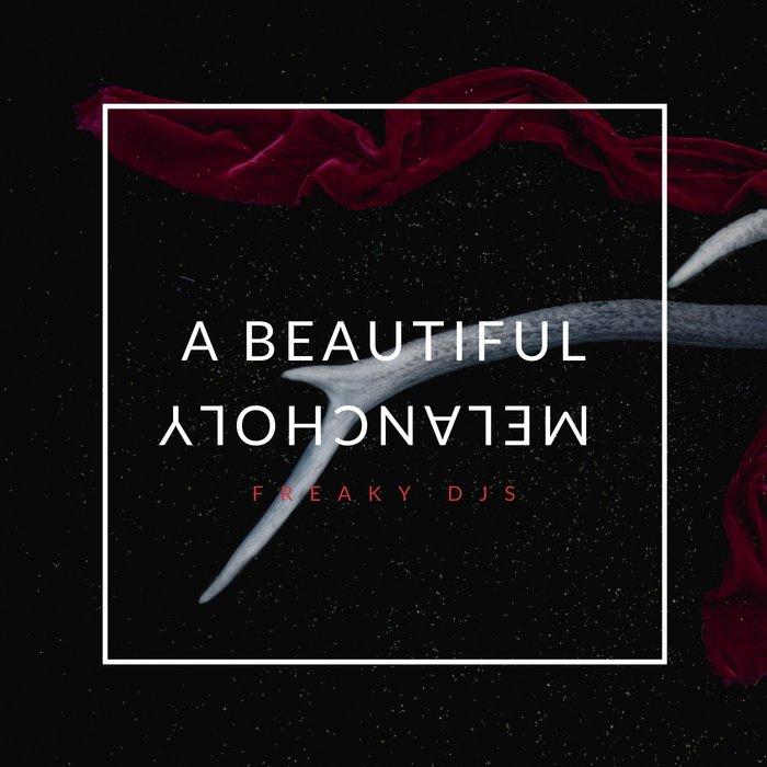 FREAKY DJS - A Beautiful Melancholy
