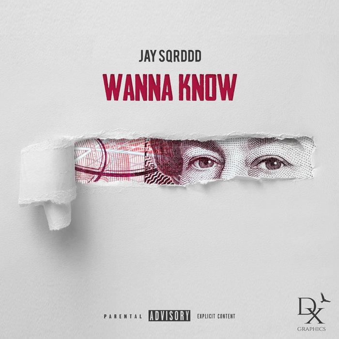 JAY SQRDDD - Wanna Know