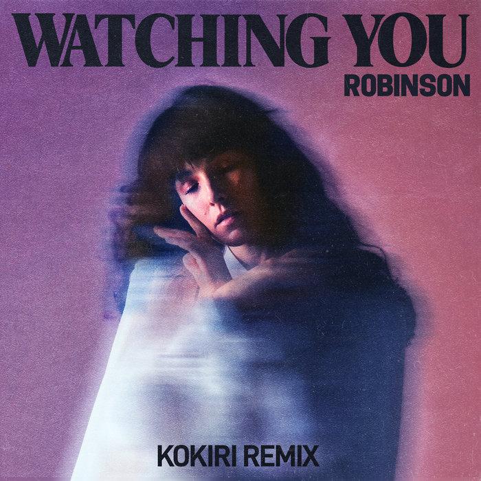 ROBINSON - Watching You (Kokiri Extended Remix)