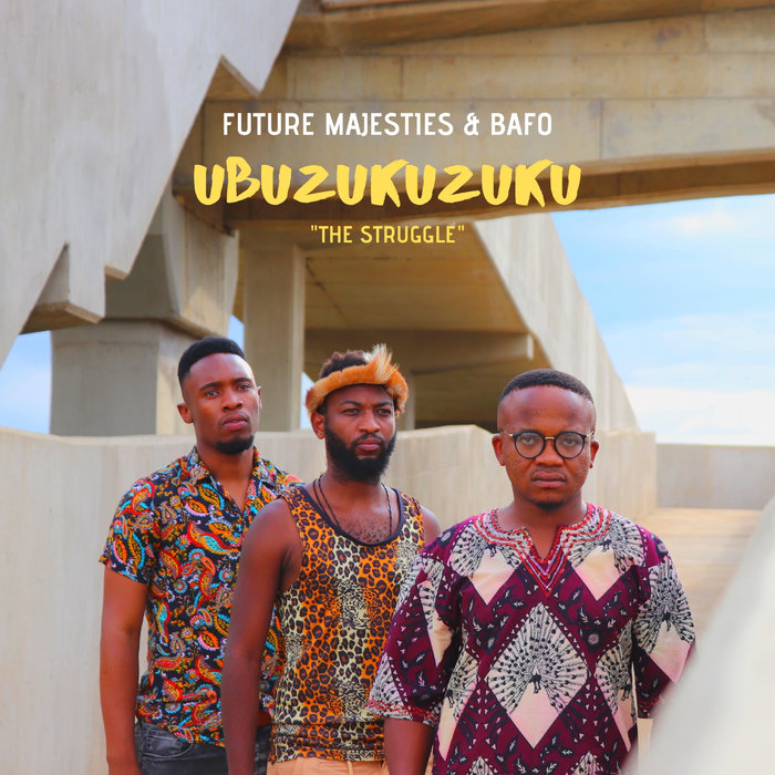 FUTURE MAJESTIES/BAFO - Ubuzukuzuku (The Struggle)