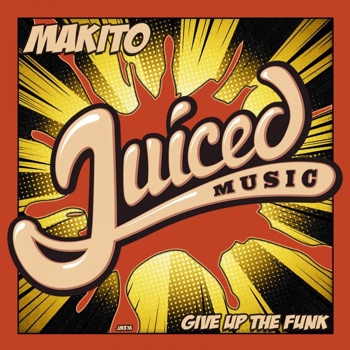 MAKITO - Give Up The Funk
