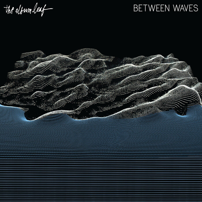 THE ALBUM LEAF - Between Waves