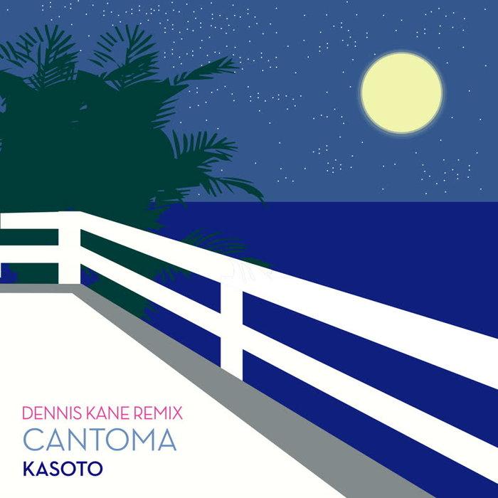 CANTOMA - Kasoto (Dennis Kane Remix)