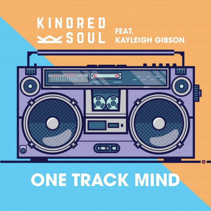 KINDRED SOUL - One Track Mind (feat Kayleigh Gibson)