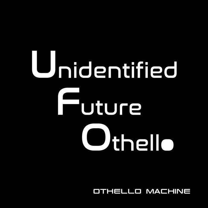 OTHELLO MACHINE - Unidentified Future Othello