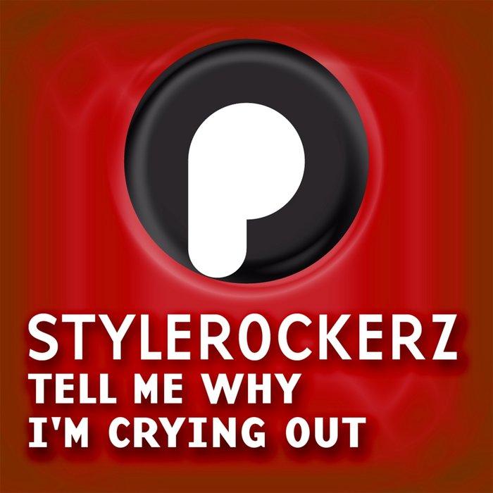Stylerockerz - Tell Me Why I'm Crying Out
