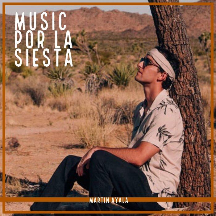 MARTIN AYALA - Music Por La Siesta