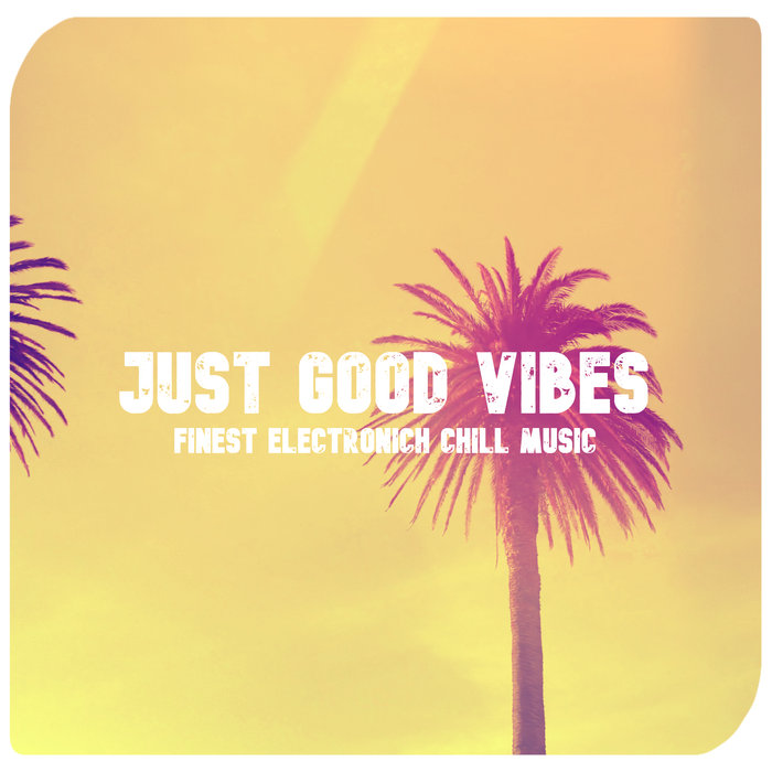 VARIOUS - Just Good Vibes