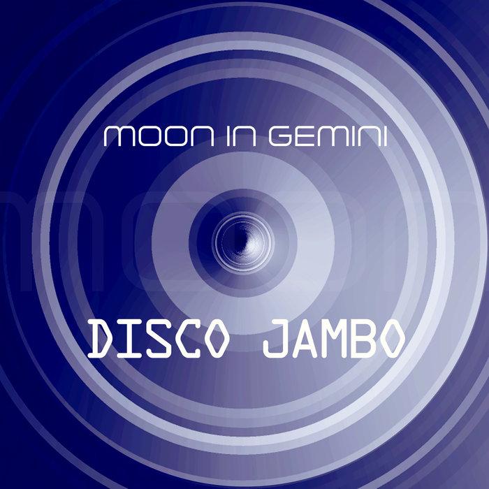 MOON IN GEMINI - Disco Jambo