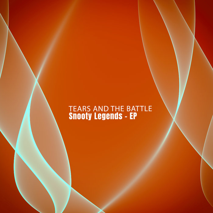 TEARS & THE BATTLE - Snooty Legends EP