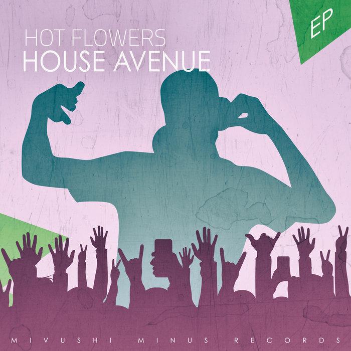 HOUSE AVENUE - Hot Flowers EP