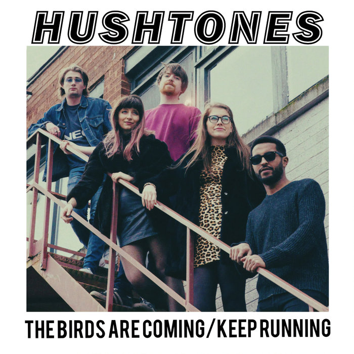 HUSHTONES - The Birds Are Coming/Keep Running