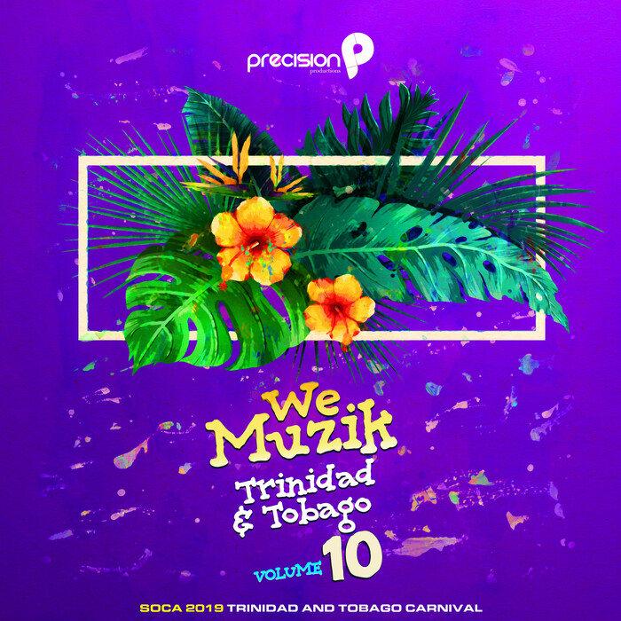 PRECISION PRODUCTIONS/VARIOUS - We Muzik (Soca 2019 Trinidad & Tobago Carnival) Vol 10