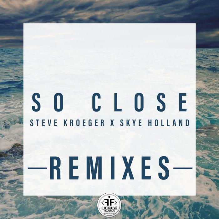 STEVE KROEGER/SKYE HOLLAND - So Close (Remixes)