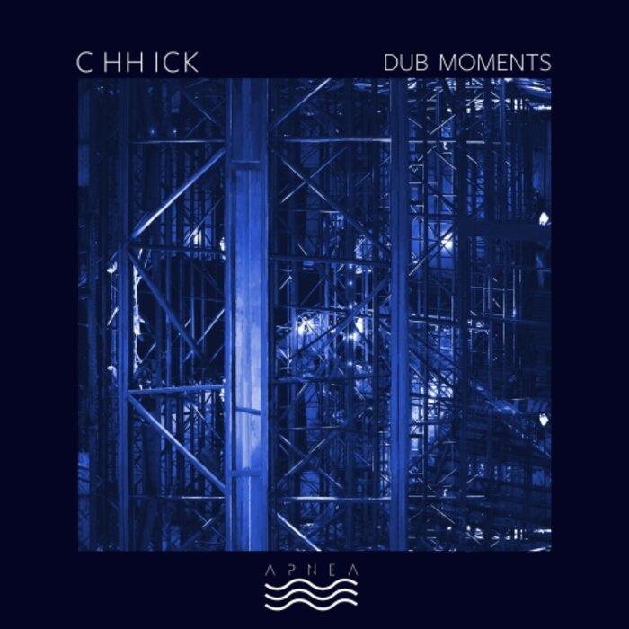 C HH ICK - Dub Moments