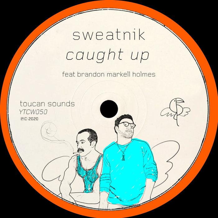 SWEATNIK feat BRANDON MARKELL HOLMES - Caught Up
