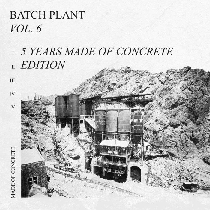 ROBERTO CLEMENTI/OLIVER DEUTSCHMANN/MARCO BRUNO/REFORMED SOCIETY/EL CHOOP - Batch Plant Vol 6, 5 Years Made Of Concrete Edition