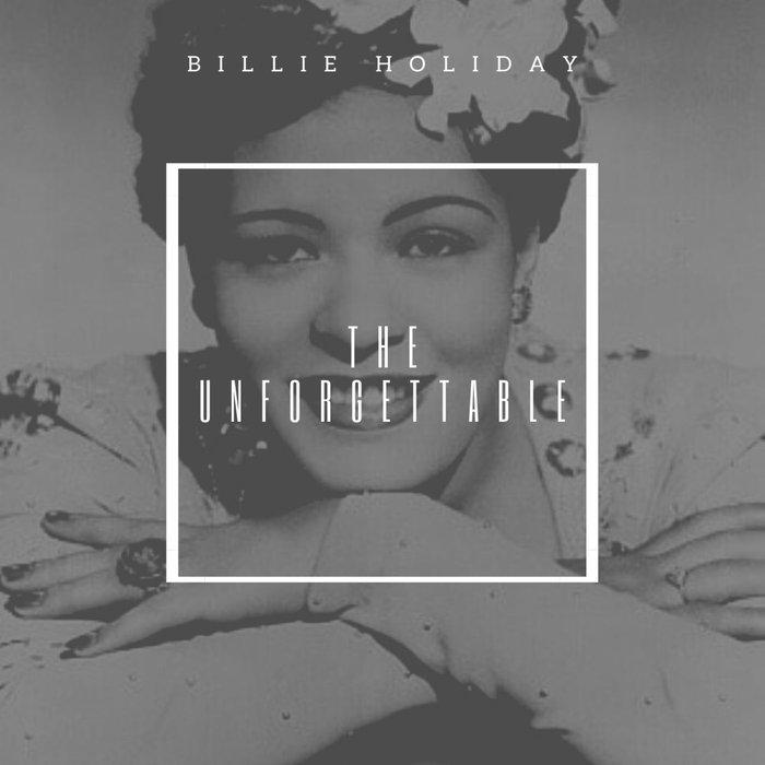 BILLIE HOLIDAY - The Unforgettable Billie Holiday