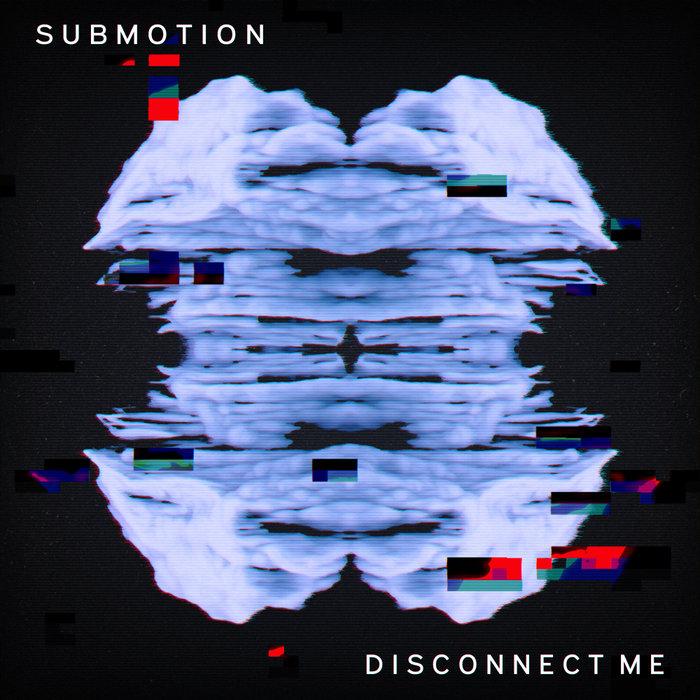SUBMOTION - Disconnect Me