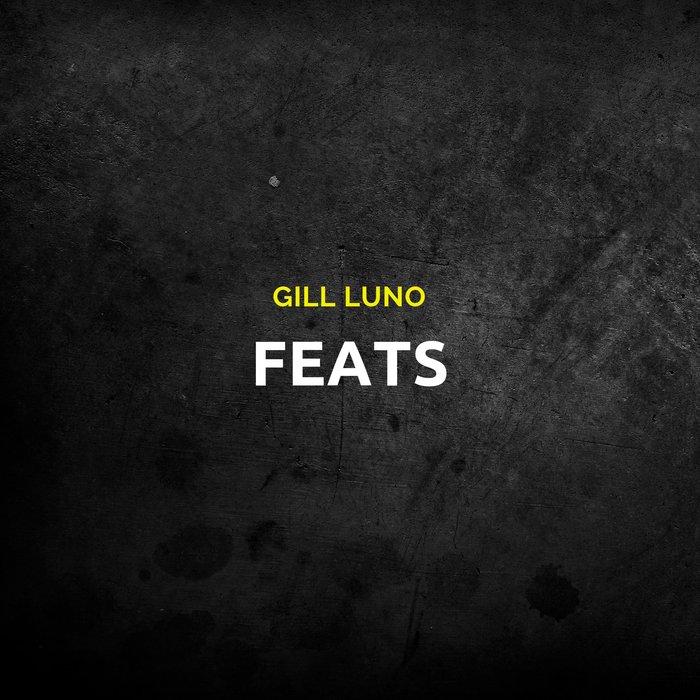 GILL LUNO - Feats