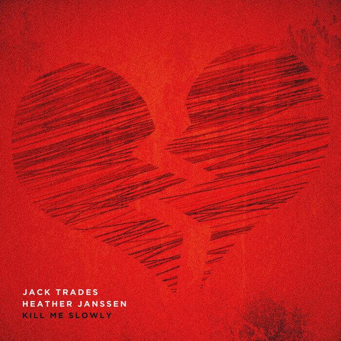 Kill Me Slowly by Jack Trades feat Heather Janssen on MP3, WAV ...