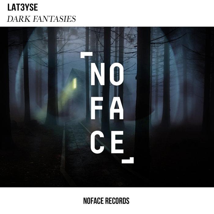 LAT3YSE/NOFACE RECORDS - Dark Fantasies