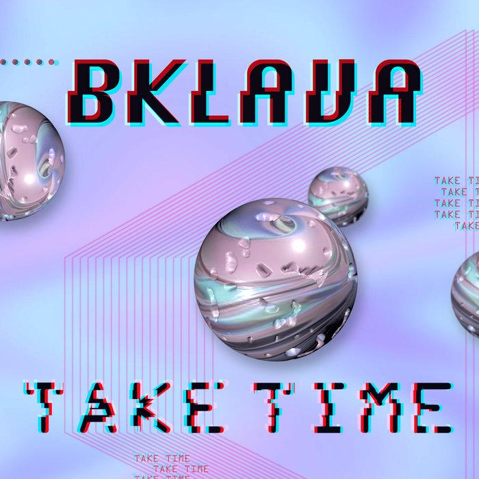 BKLAVA - Take Time