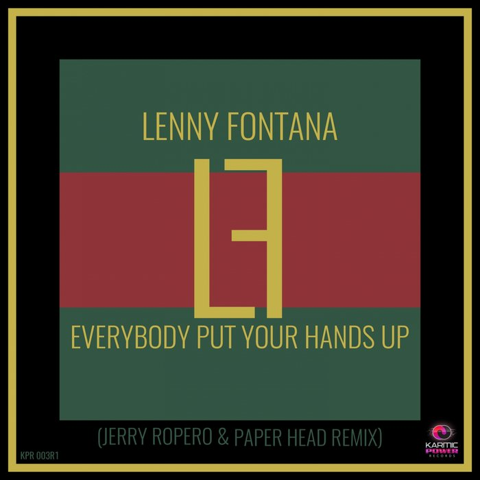 LENNY FONTANA - Everybody Put Your Hands Up (Jerry Ropero & Paper Head Remixes)