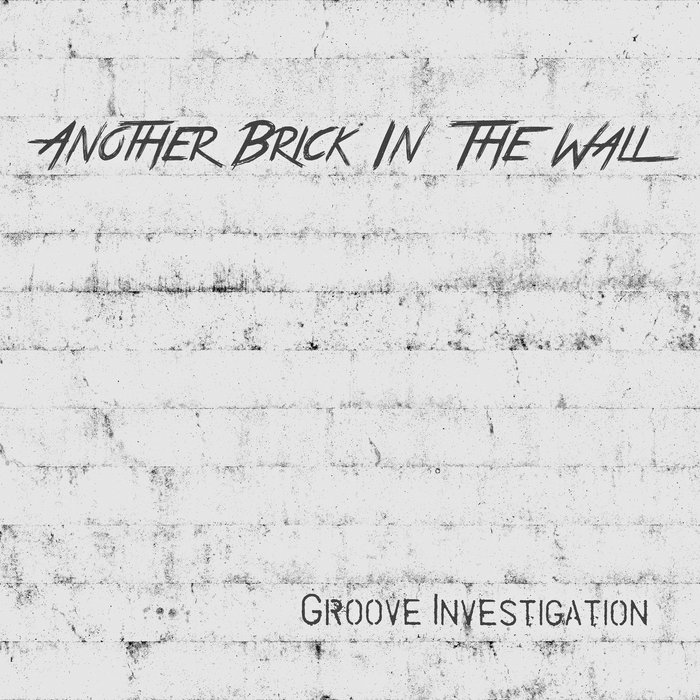 GROOVE INVESTIGATION - Another Brick In The Wall