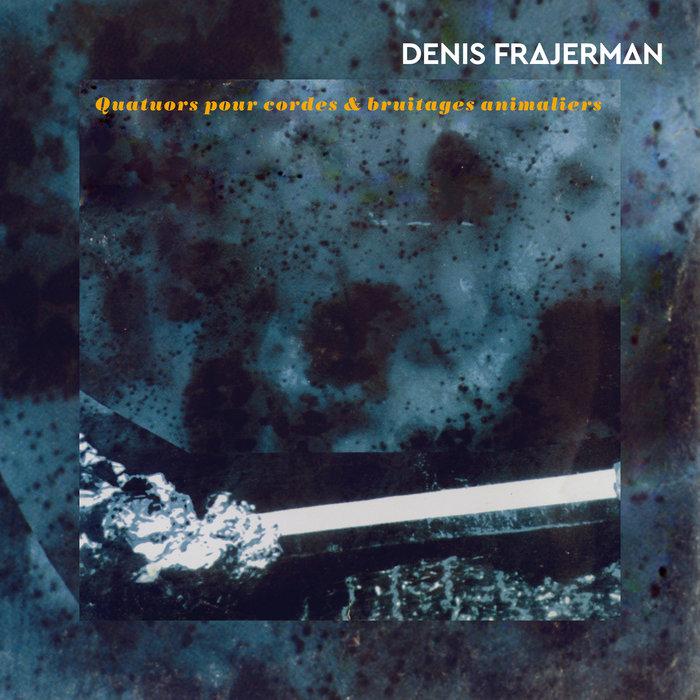 FREJERMAN STRING QUARTET/DENIS FRAJERMAN - Quatuors No.1, 2, 3 Et 4 Pour Cordes Et Bruitages Animaliers