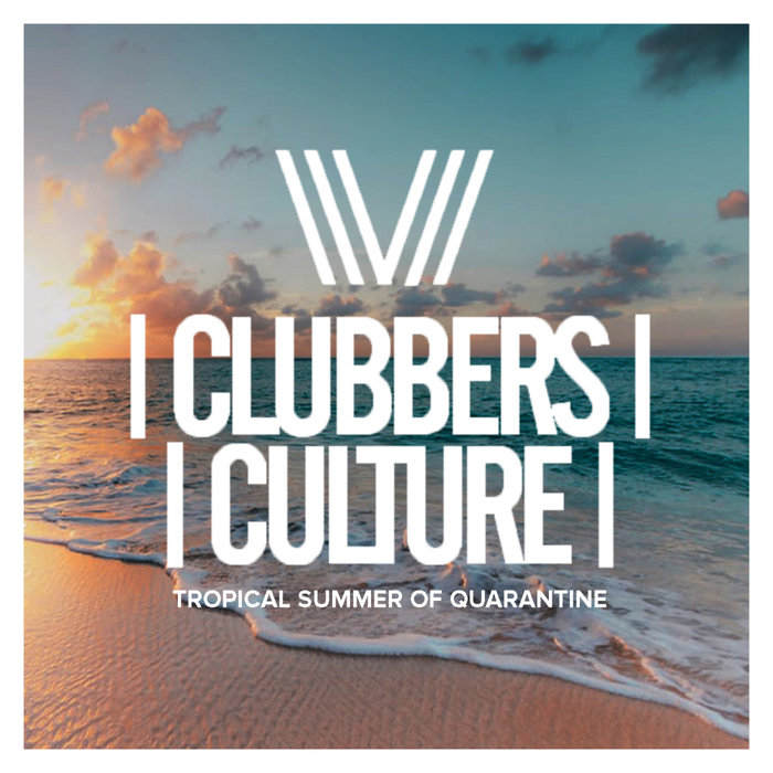 VARIOUS - Clubbers Culture: Tropical Summer Of Quarantine