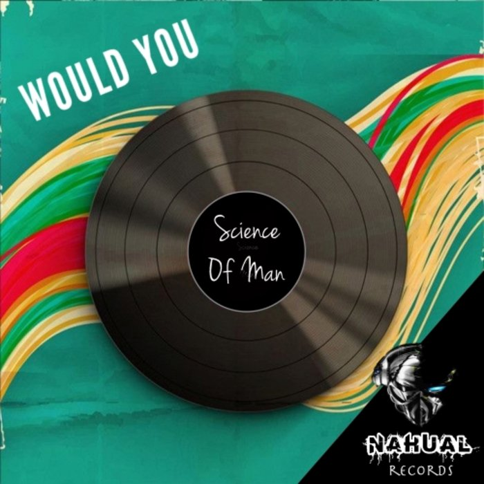 SCIENCE OF MAN - Would You