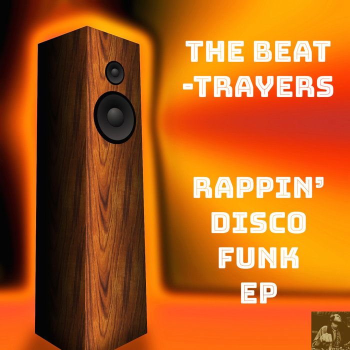 THE BEAT-TRAYERS - Rappin' Disco Funk EP