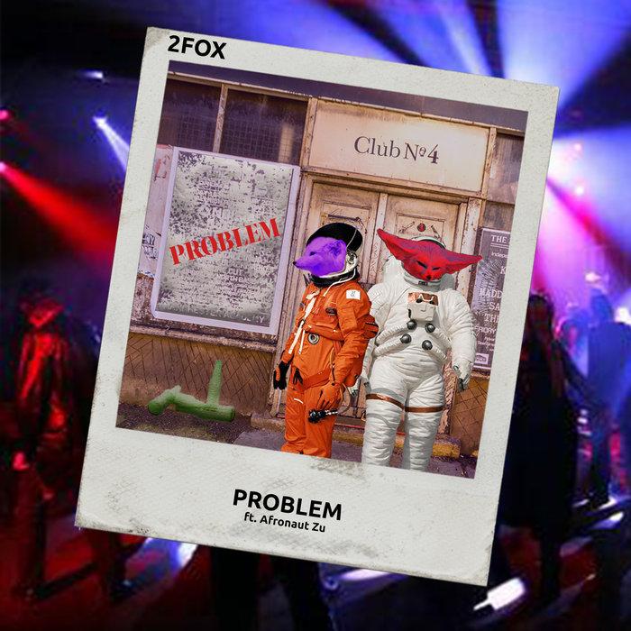 2FOX feat AFRONAUT ZU - Problem