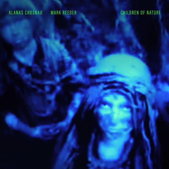 ALANAS CHOSNAU/MARK REEDER - Children Of Nature