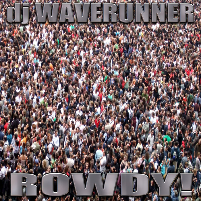 DJ WAVERUNNER - Rowdy!