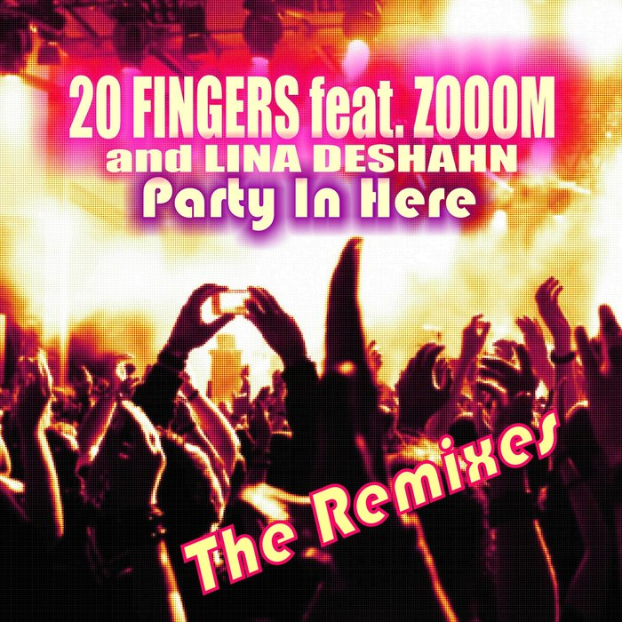 20 FINGERS feat ZOOOM & LINA DESHAHN - Party In Here