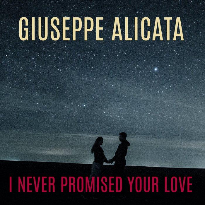 GIUSEPPE ALICATA - I Never Promised Your Love